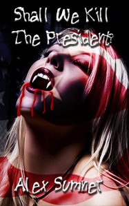 "Cover artwork for ""Shall We Kill The President?"" featuring sexy female vampire overshadowed by the stars and stripes"