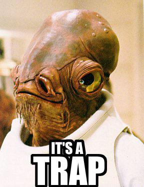 Admiral Ackbar: It's a trap!
