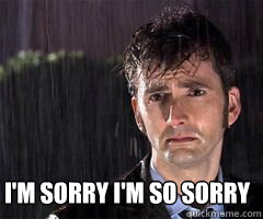 Dr Who: I'm sorry. I'm so sorry.